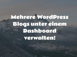 WordPress Blogs unter einem Dashboard verwalten